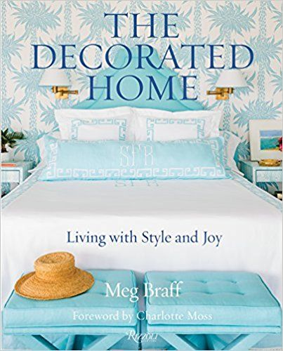 The Decorated Home Living With Style And Joy Meg Braff J