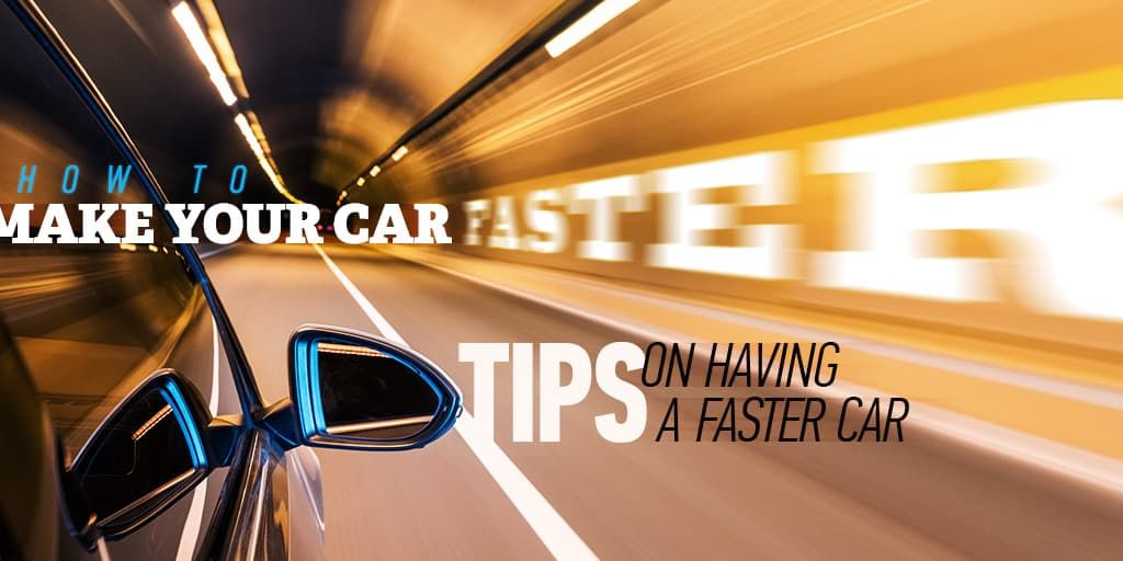 How to Make your Car Faster Tips on Having a Faster Car