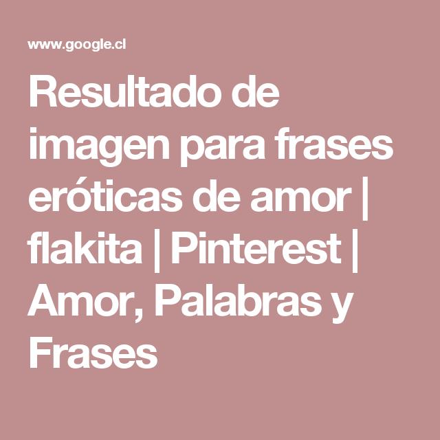 Resultado De Imagen Para Frases Eróticas De Amor Flakita