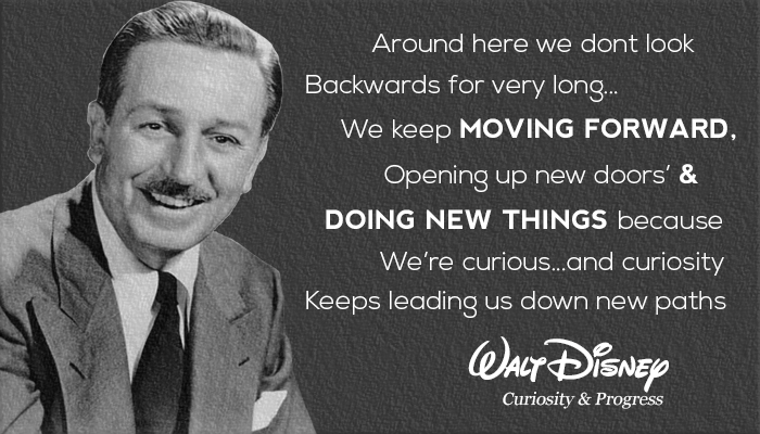 Walt Disney, The Walt Disney Company's co-founder, next to one of his most popular quotes about how curiosity propels Disney forward
