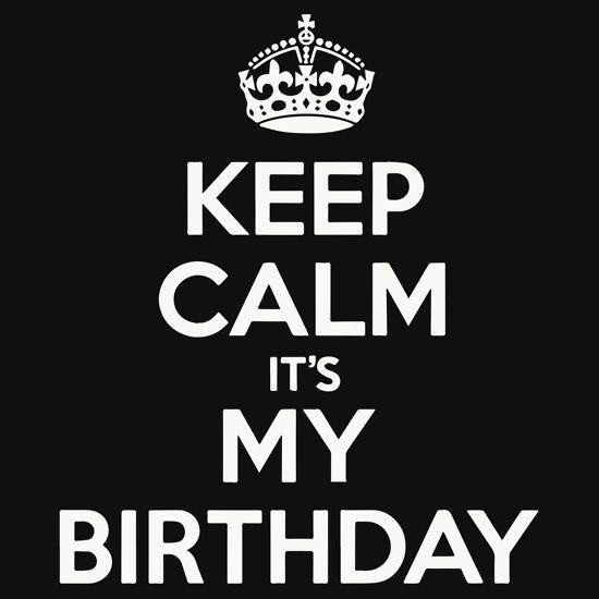 Top Seller Keep Calm It S My Birthday T Shirt By Trendyshirt Keep Calm My Birthday Keep Calm Birthday Birthday Captions