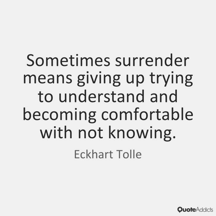 Image result for sometimes surrender means being comfortable with not knowing