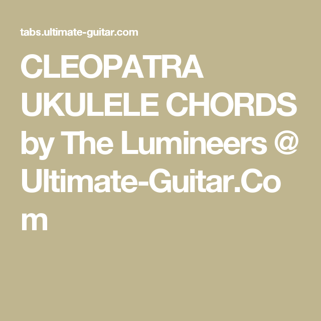 Cleopatra Ukulele Chords By The Lumineers Ultimate Guitar