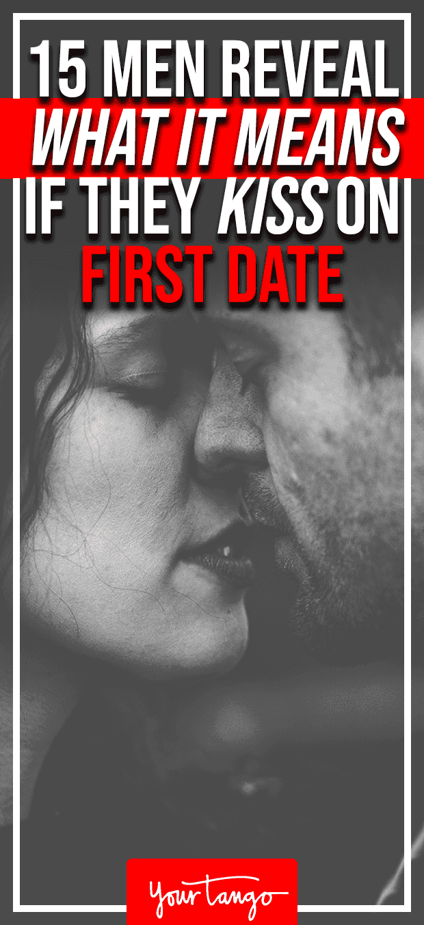 15 Men Reveal What It Means If They Kiss You On The First Date First Date Dating How To Do Kiss