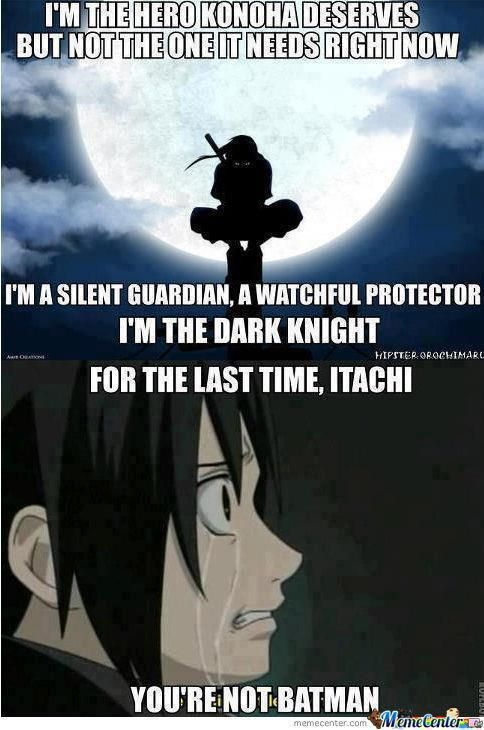 "Damn it, Itachi, killing your entire clan (except for your ""weak"" little brother) does not make you Batman. T-T"