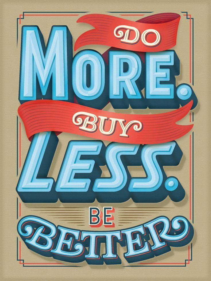 serialthrill:  Do more. Buy less. Be better.
