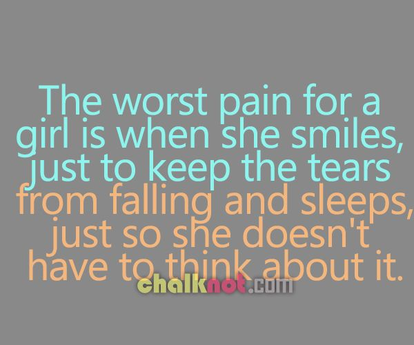 Quotes About Sad Pain: The Worst Pain For A Girl Is
