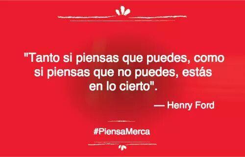 Tanto si piensas que puedes, como si piensas que no puedes, estás en lo cierto. #HenryFord #Ford #PiensaMerca