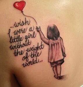 Tattoo Wish I Were A Little Girl Without The Weight Of The World