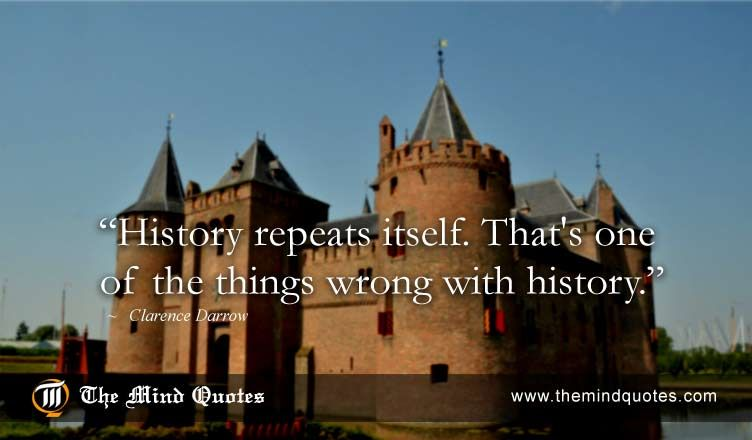 History repeats itself. That's one of the things wrong with history.Clarence Darrow Quotes on History and Funny. Read, Think and Share