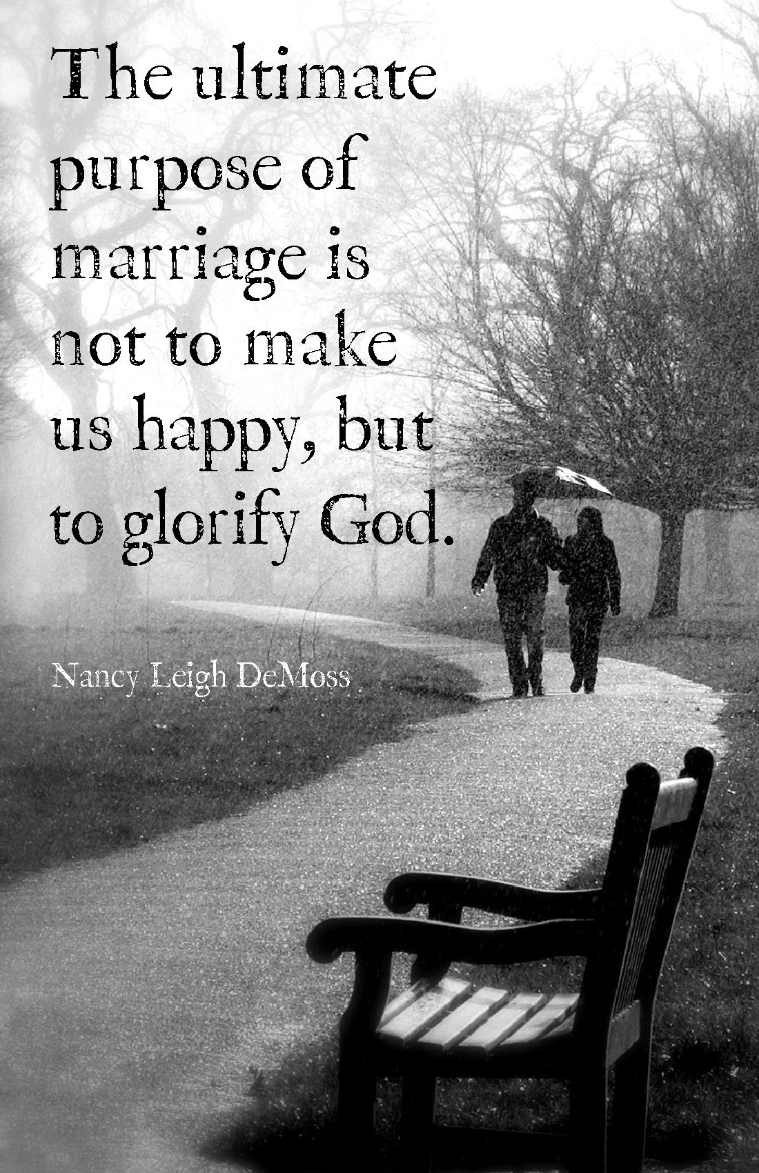"""""""The ultimate purpose of marriage is not to make us happy, but to glorify God.""""  Nancy Leigh DeMoss"""