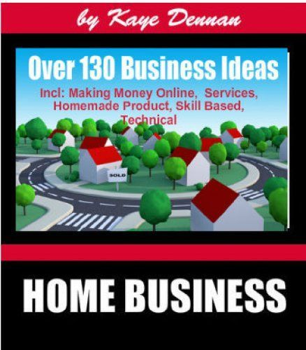 130 Home Business Ideas For Men Or Women by Kaye Dennan | Serious ...