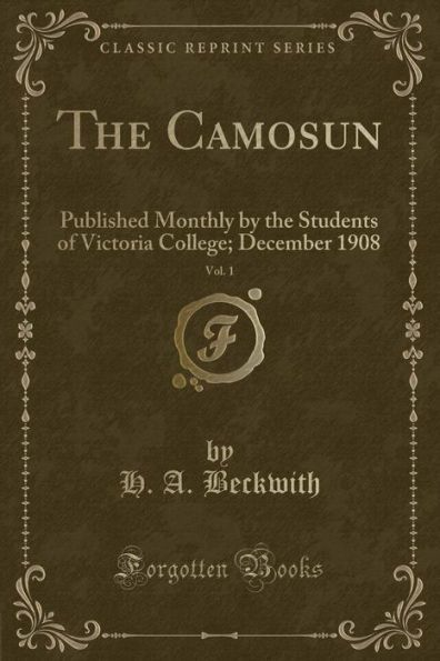 The Camosun, Vol. 1: Published Monthly by the Students of Victoria College; December 1908 (Classic R