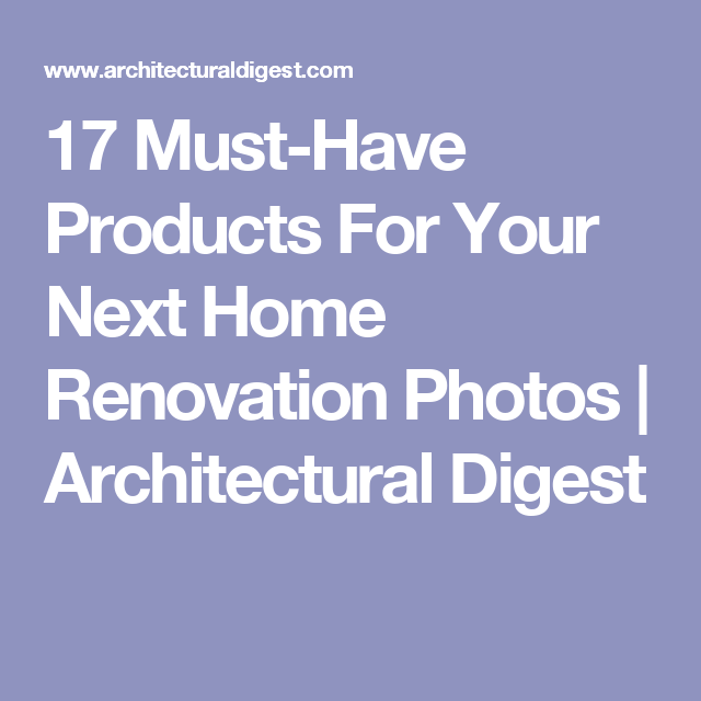 17 Must-Have Products For Your Next Home Renovation Photos   Architectural Digest