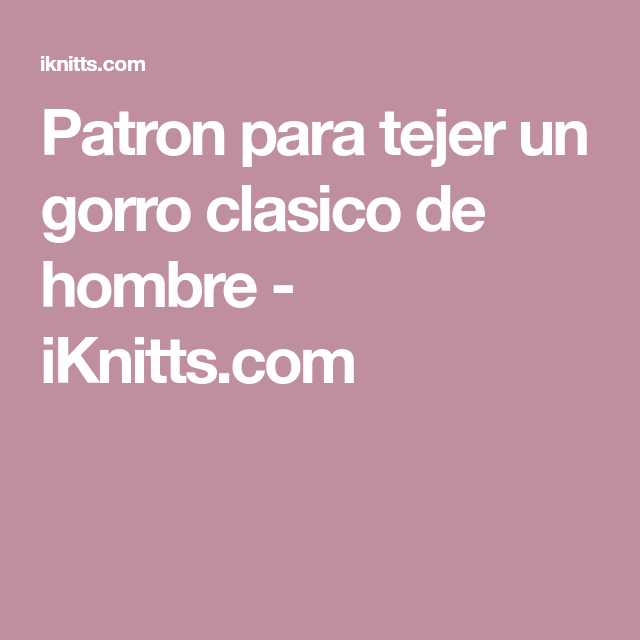 Patron para tejer un gorro clasico de hombre - iKnitts.com | Gorro ...