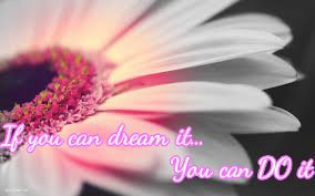 If you can dream it...You can do it ~Walt Disney