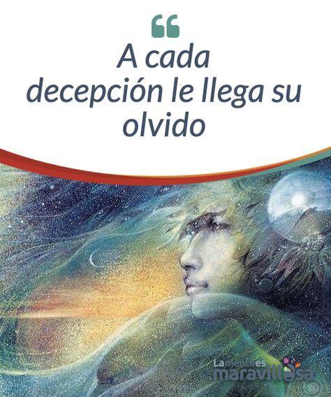 A Cada Decepcion Le Llega Su Olvido Arte Visionario La Mente Mente