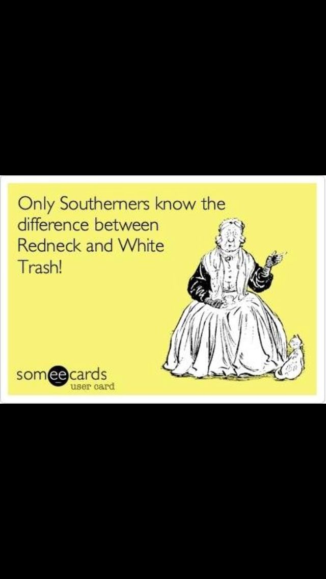 Only southerners know the difference between white trash and redneck