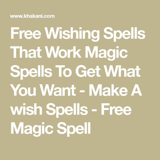 Free Wishing Spells That Work Magic Spells To Get What You Want