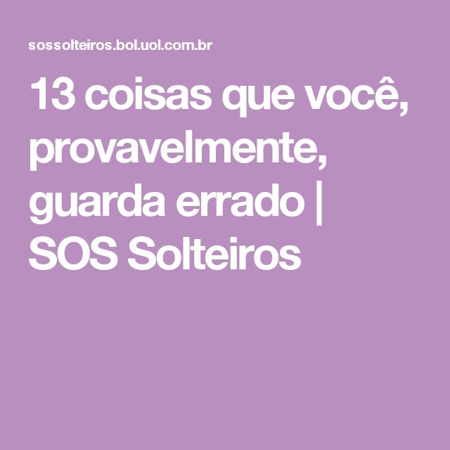 13 coisas que você, provavelmente, guarda errado | SOS Solteiros