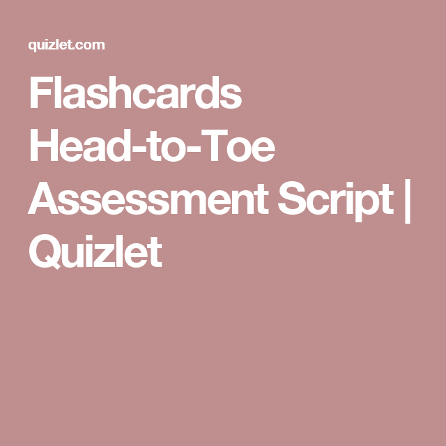 Flashcards Head-to-Toe Assessment Script | Quizlet | nursing