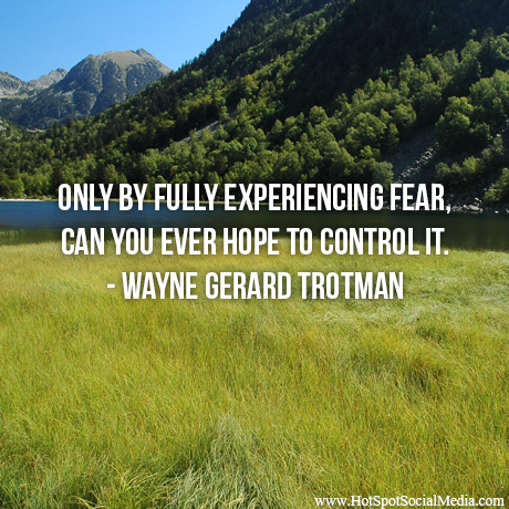 """""""Only by fully experiencing fear, can you ever hope to control it."""" ― Wayne Gerard Trotman #Quote #HSSocMed"""