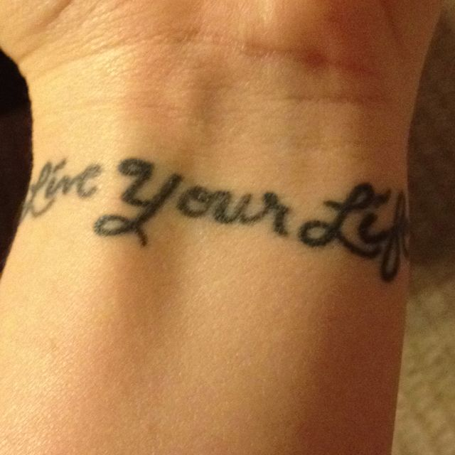 Live Your Life From Live Your Life As If You Can Not Die But Live Each Day As If It S Your Last Tattoo Quotes Live For Yourself Tattoos