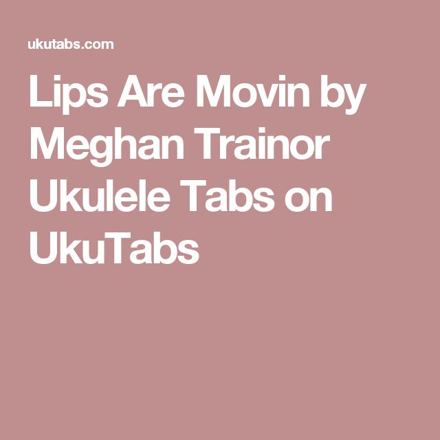 Lips Are Movin By Meghan Trainor Ukulele Tabs On Ukutabs Ukulele