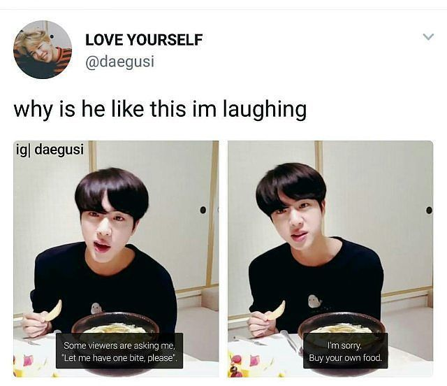 I Am Jin When It Comes To Sharing Food Bts Loveyourself Kpop Memes Bts Bts Funny Bts Memes Hilarious