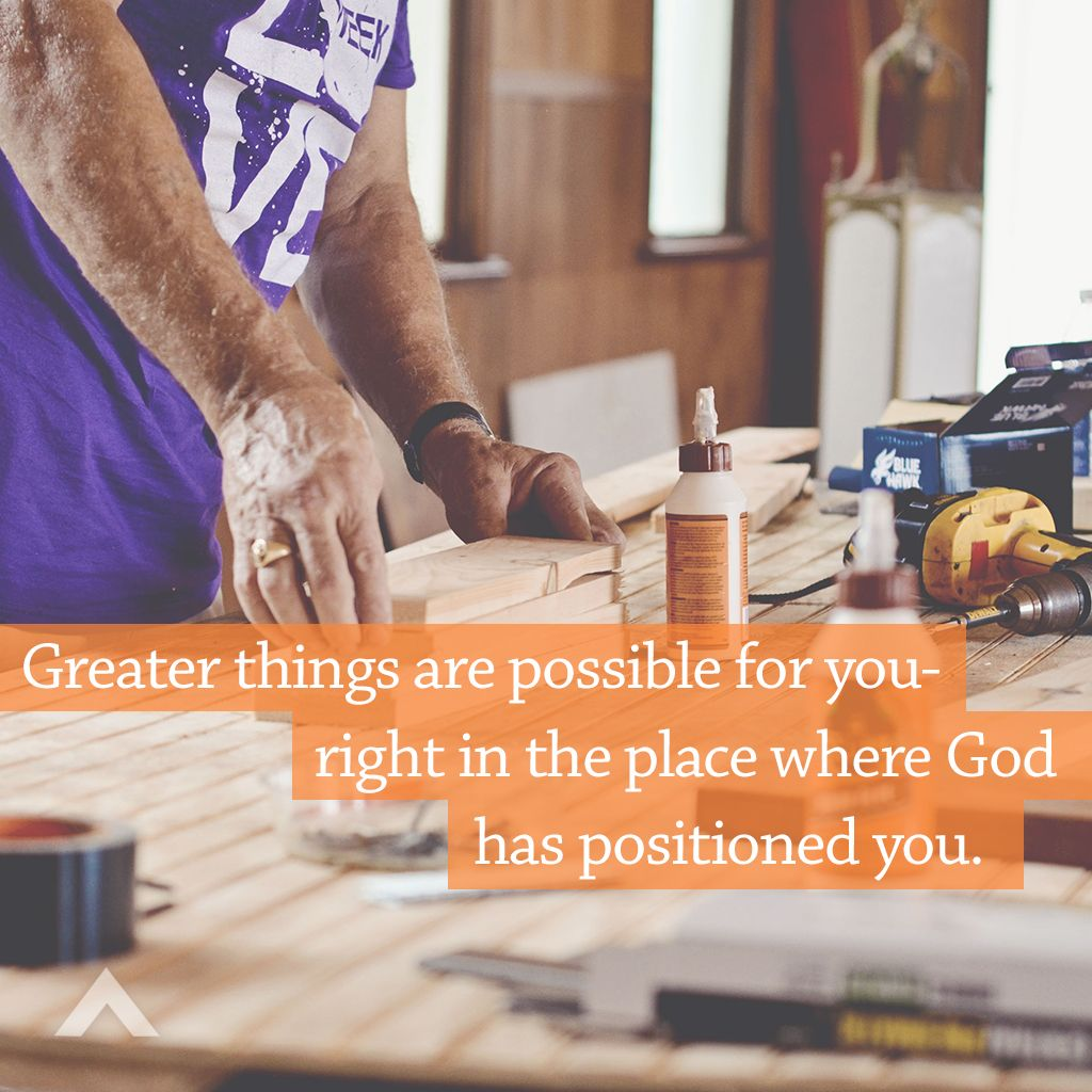 Greater things are possible for you right in the place where God has positioned you. www.elevationchurch.org
