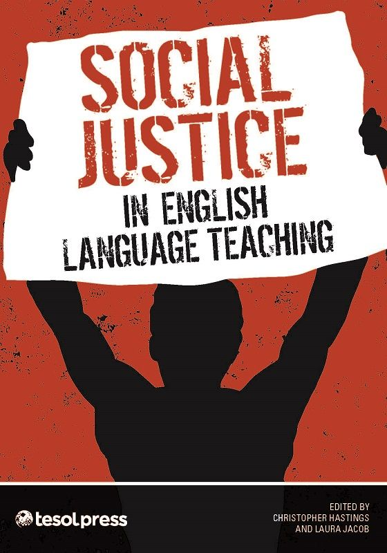 Social Justice In English Language Teaching By Christopher Hastings And Laura Jacob Editors