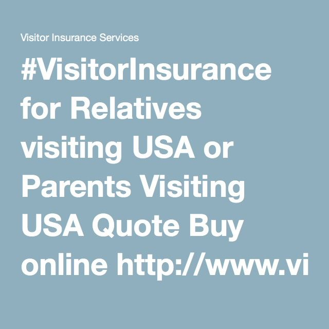 Visitorinsurance For Relatives Visiting Usa Or Parents Visiting