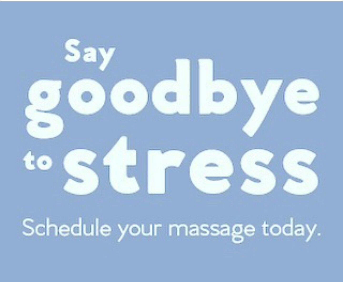 say goodbye to stress schedule a massage today appointments
