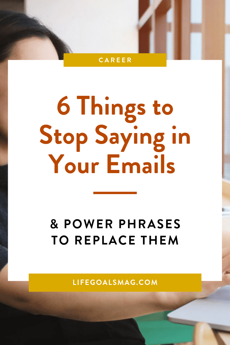 6 Things To Stop Saying In Your Emails And Power Phrases To