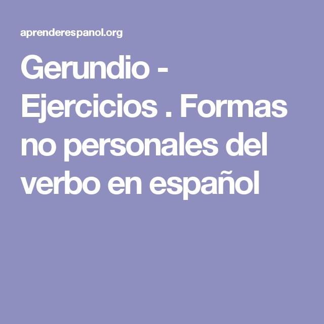 Gerundio Ejercicios Formas No Personales Del Verbo En Español Verbos En Espanol Verbos Ejercicios