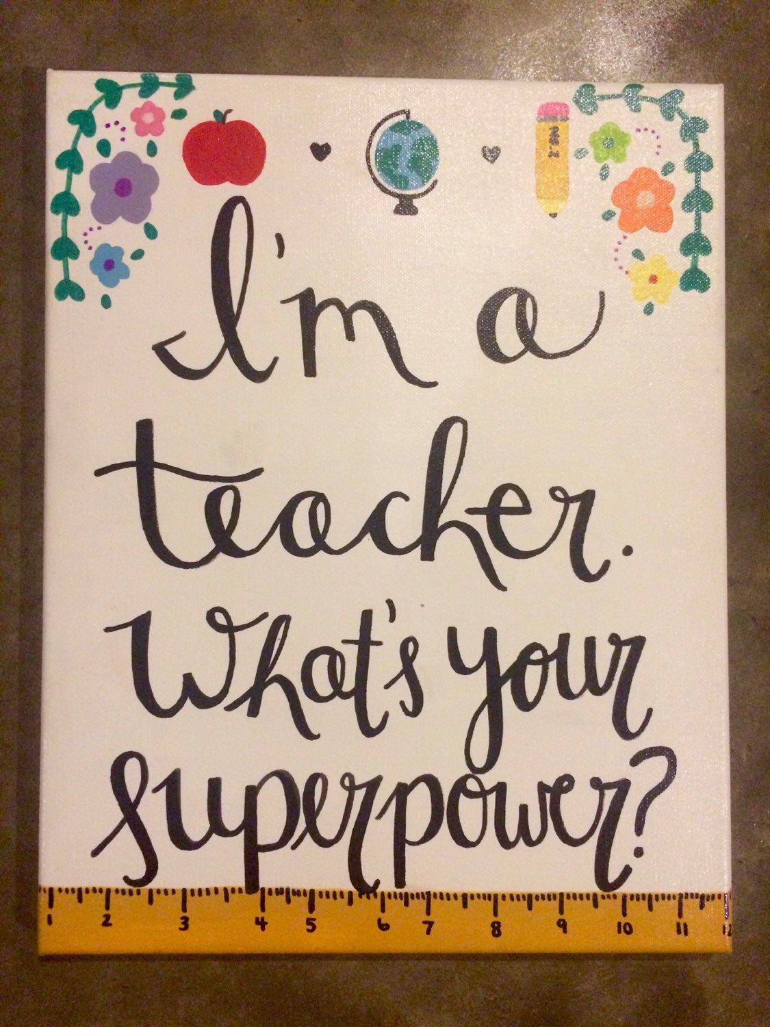 A personal favorite from my Etsy shop https://www.etsy.com/listing/263342786/im-a-teacher-whats-your-superpower-11x14
