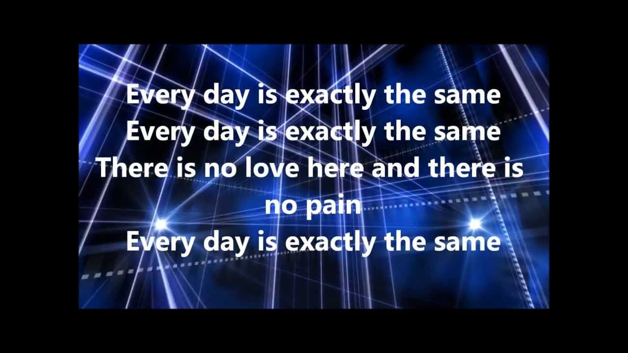 Every Day Is Exactly The Same - Nine Inch Nails Lyrics | God in ...