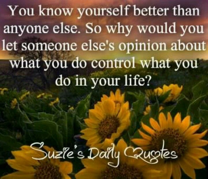 You Know Yourself Better Than Anyone Else Quotes To Live By Knowing You Life