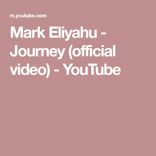 Mark Eliyahu Journey Official Video Youtube Marks Video Journey