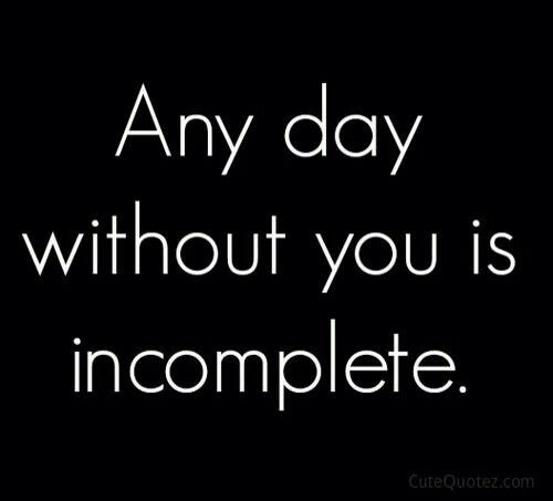 Any Day Without You Is Incomplete Pwsabw Pinterest