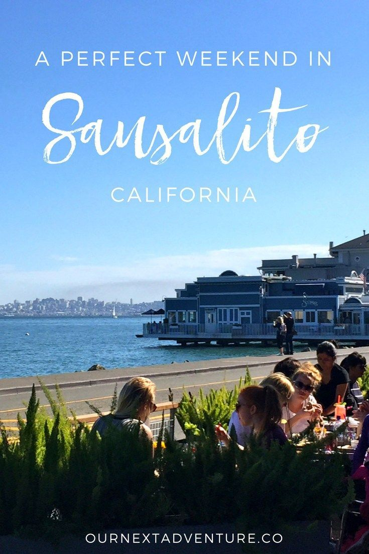 Where To Eat And What Do On A Weekend Getaway Sausalito California S Travel Marin County San Francisco Day Trip