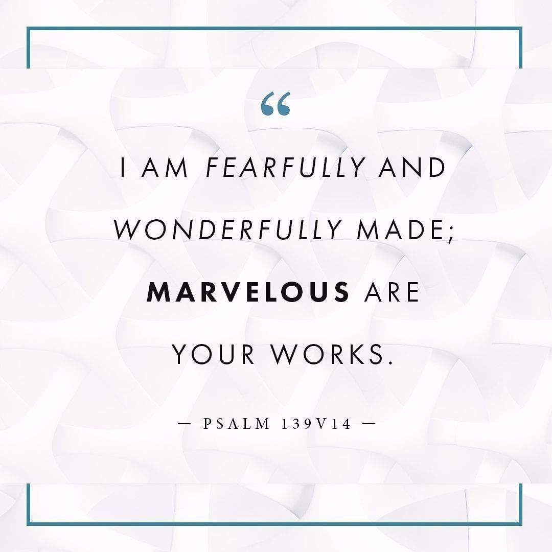 """""""I will praise You, for I am fearfully and wonderfully"""
