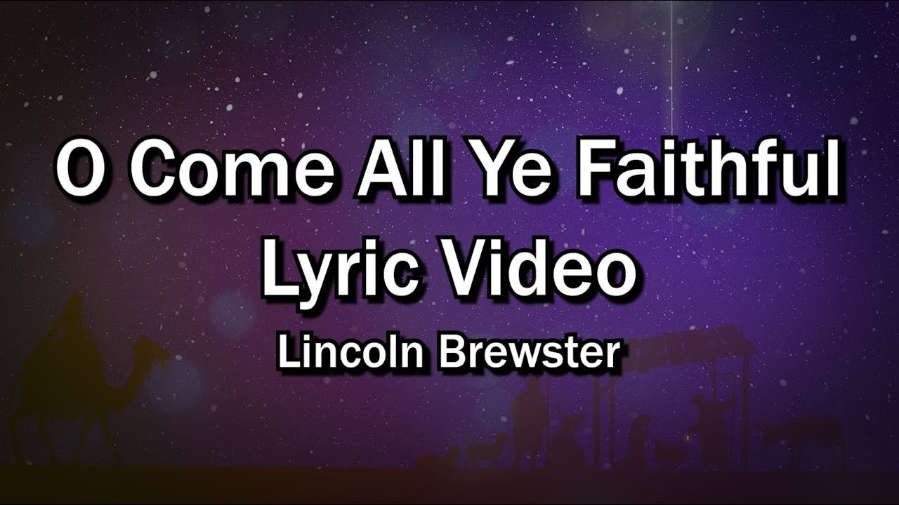 O Come All Ye Faithful (Lyrics Video) - Lincoln Brewster - Christmas W... | Worship lyrics ...