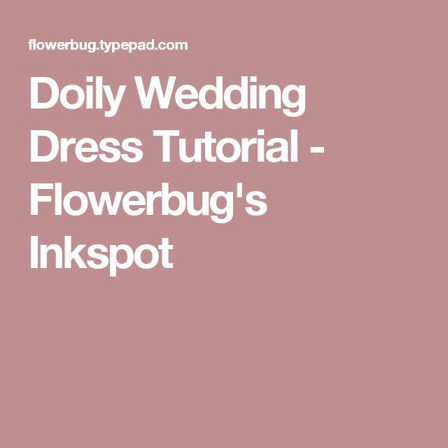 Doily Wedding Dress Tutorial - Flowerbug's Inkspot