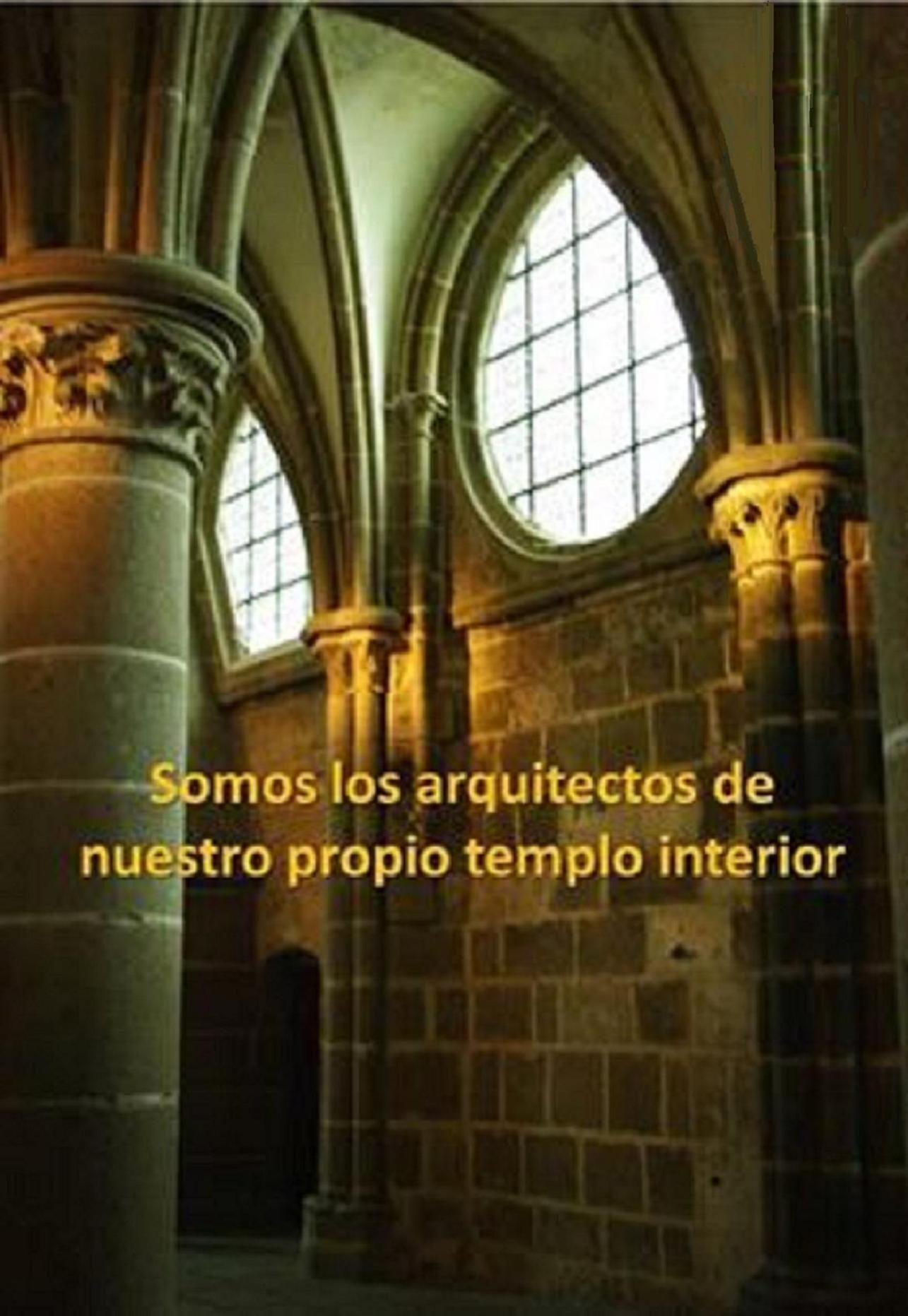 Somos los arquitectos de nuestro propio templo interior   rosbs
