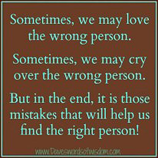 Sometimes We May Love The Wrong Person Sometimes We May Cry Over