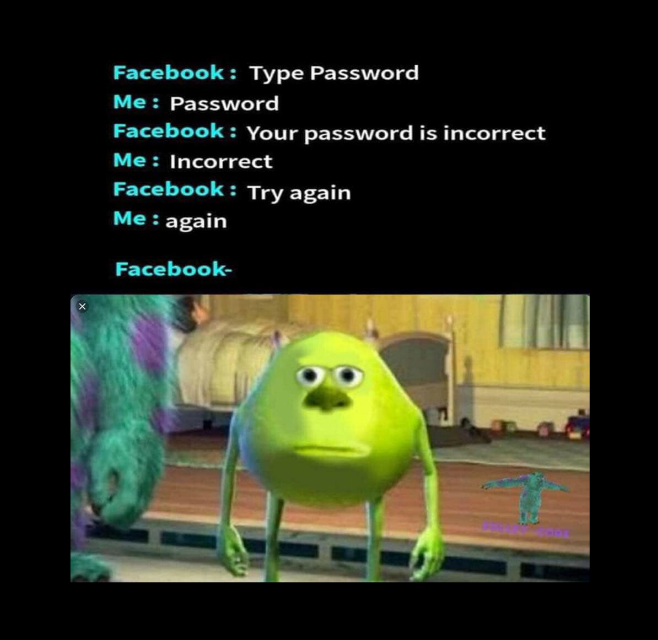 Oh Facebook Warmwelcomellc Socialmedia Password Socialmedia Media Funny Life Funny Relatable Memes Really Funny Memes Crazy Funny Memes