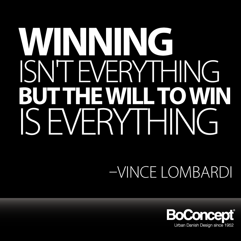 """""""Winning isn't everything, but the will to win is ..."""