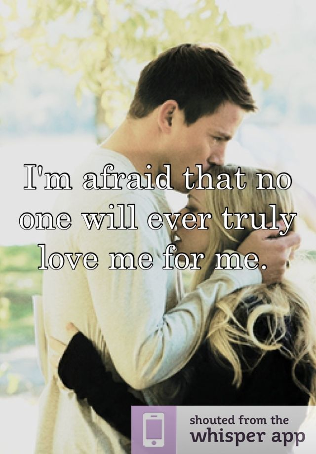 I M Afraid That No One Will Ever Truly Love Me For Me Love Memes Always Love You Love At First Sight
