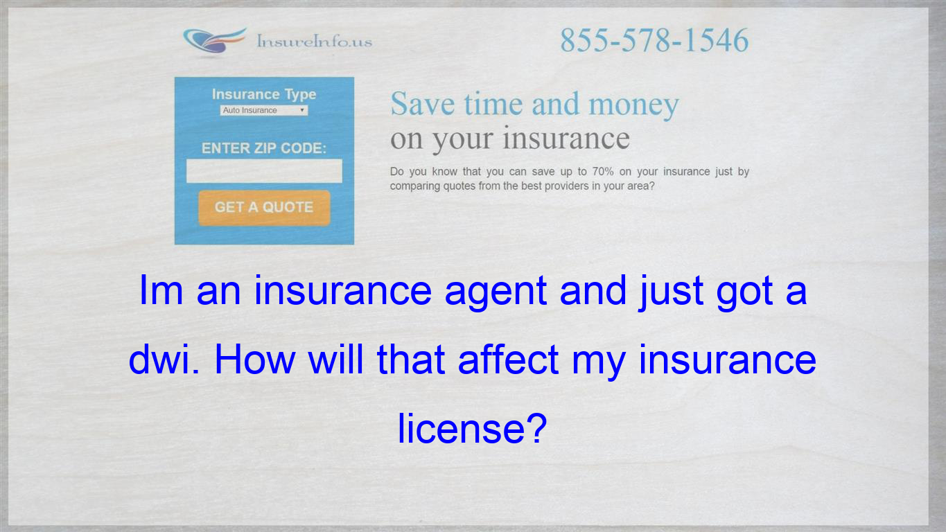 Im An Insurance Agent And Just Got A Dwi How Will That Affect My